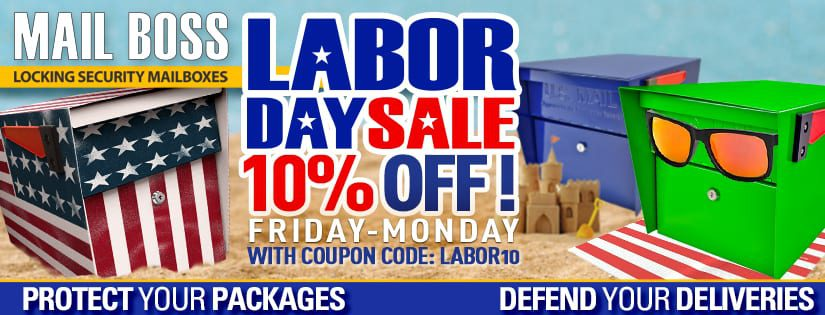 """LABOR DAY SALE! Take a vacation from Mail Theft with  10% off your order!* 9/4 – 9/7  Enter code: """"LABOR10"""" at check out.  *Discount does not apply to Clearance, Keys or Accessories."""